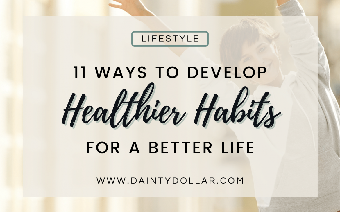 11 Ways to Develop Healthier Habits for a Better Life