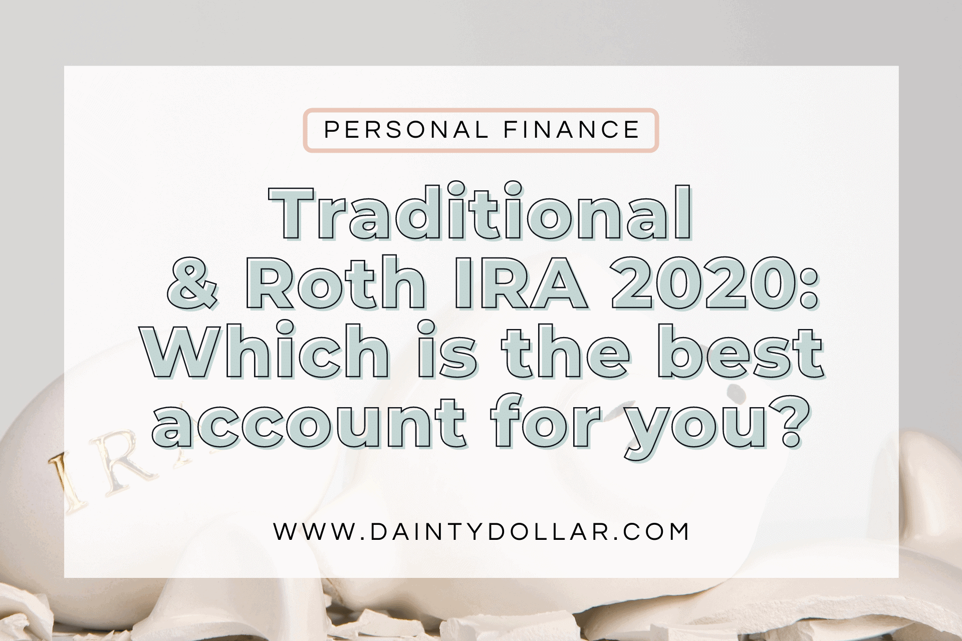 Traditional & Roth IRA 2020 Which is the best account for you - Dainty Dollar
