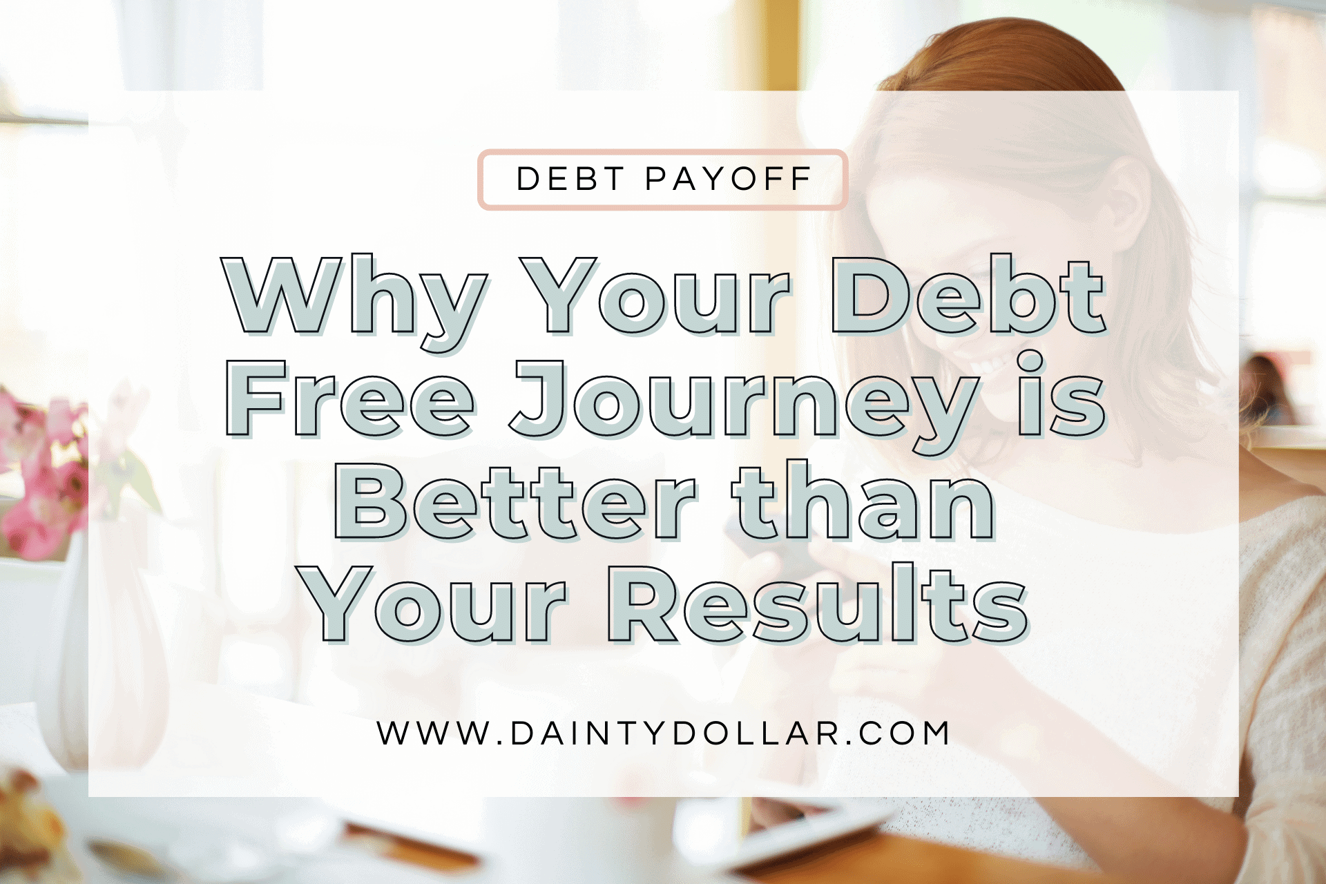 Why Your Debt Free Journey is BETTER Than Your Results - Dainty Dollar
