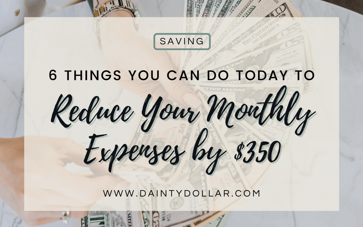 6 Things You Can Do To Reduce Your Monthly Expenses by $350