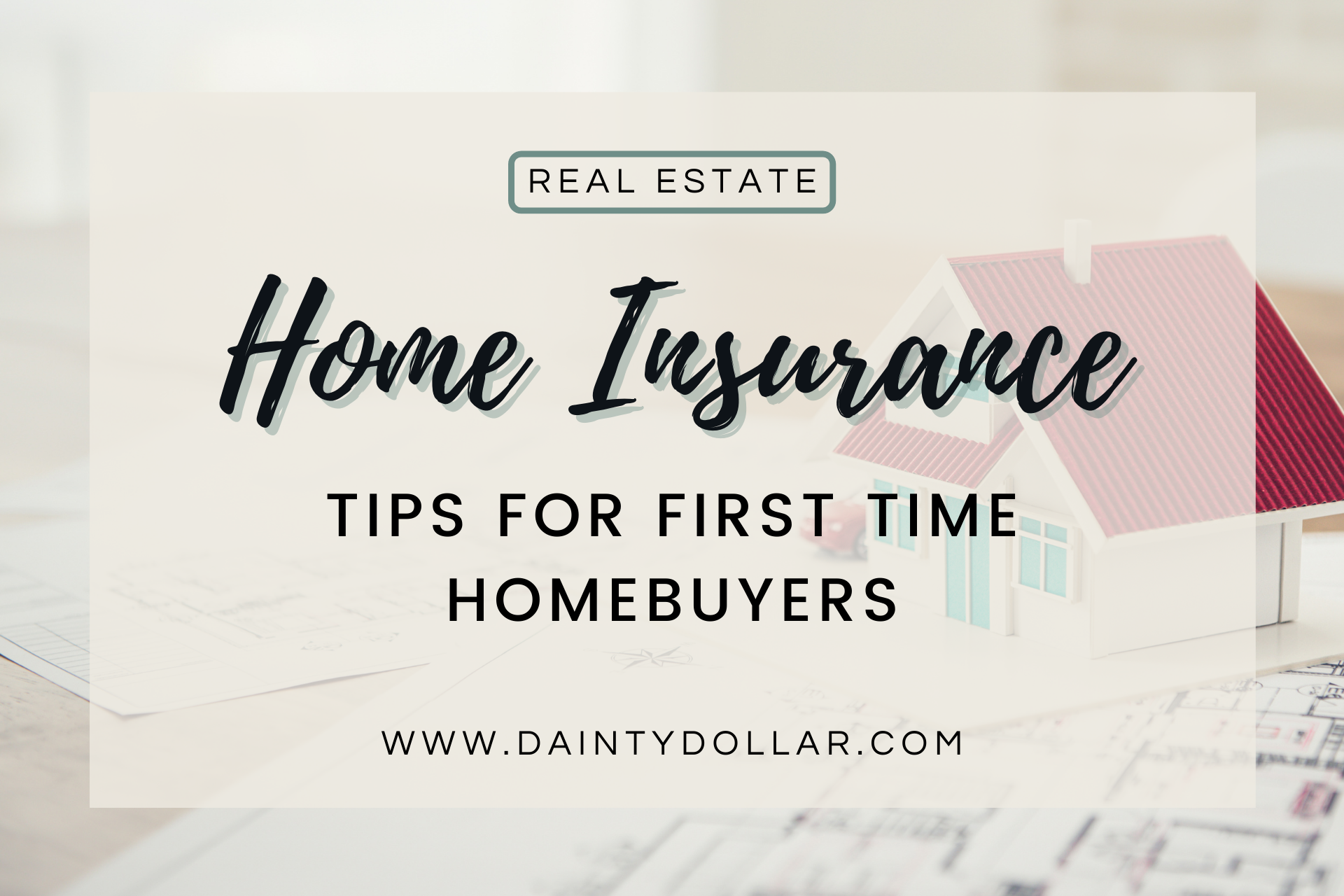 Home Insurance Tips for First Time Homebuyers - Dainty Dollar