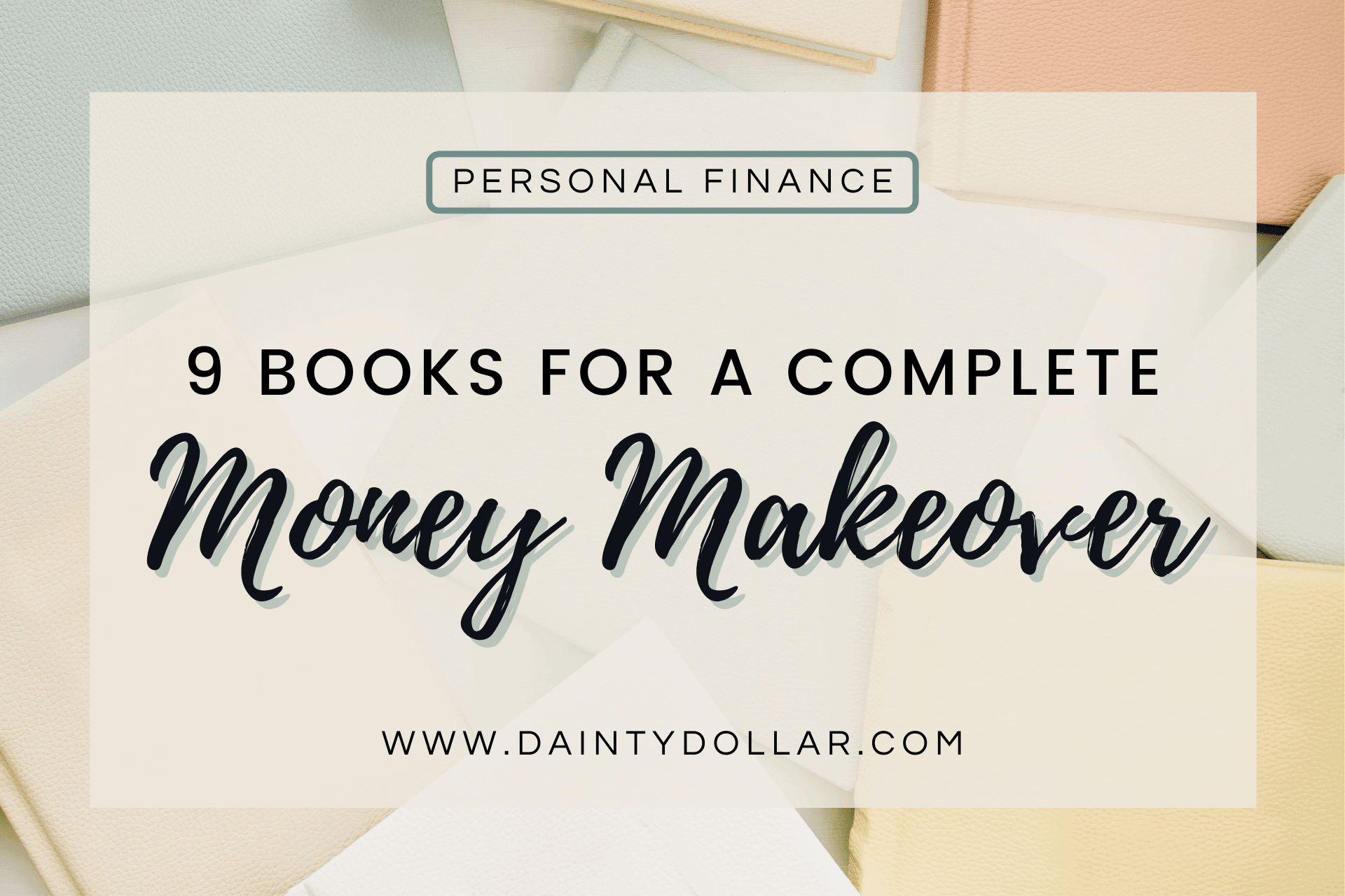 Dainty Dollar - 9 Books That Will Give you a Complete Money Makeover-min