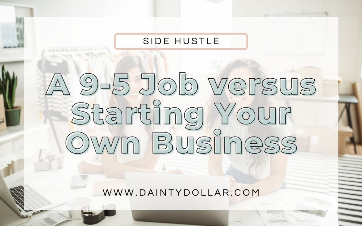 A 9-5 Job versus Starting Your Own Business - Dainty Dollar